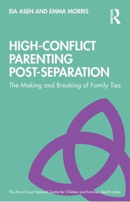 High-Conflict Parenting Post-Separation Eia Asen, Emma Morris 9781138603608