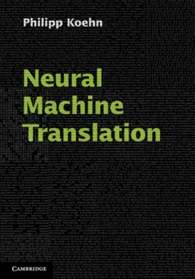Neural Machine Translation Philipp (The Johns Hopkins University) Koehn 9781108497329