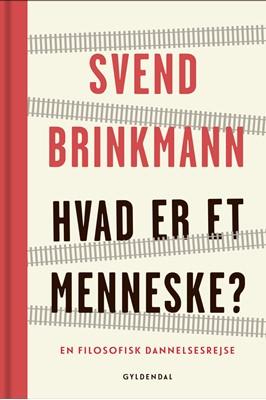 Hvad er et menneske? Svend Brinkmann 9788702265255
