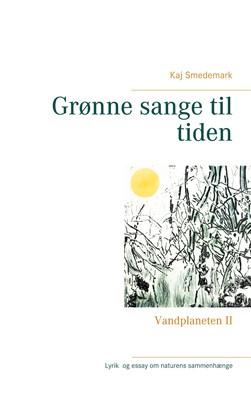 Grønne sange til tiden Kaj Smedemark 9788743017998
