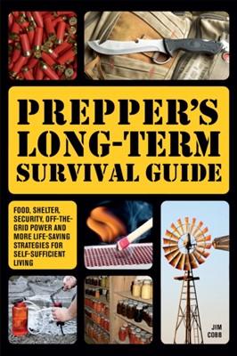 Prepper's Long-term Survival Guide Jim Cobb 9781612432731