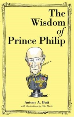 The Wisdom of Prince Philip Antony A Butt 9781743790755