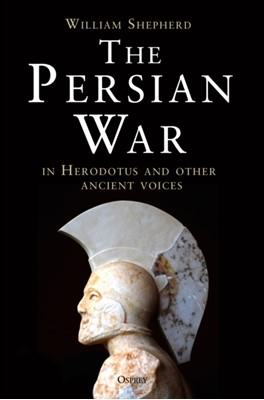 The Persian War in Herodotus and Other Ancient Voices William Shepherd 9781472808639
