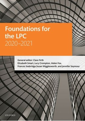 Foundations for the LPC 2020-2021 Jennifer (Solicitor (practising) Seymour, Susan (Solicitor Wigglesworth, Lucy (Solicitor (non-practising)) Crompton, Elizabeth (Solicitor (non-practising) Smart, Clare (Solicitor (non-practising) Firth, Helen (Solicitor (non-practising) Fox, Frances (Solicitor (non-practising) Seabridge 9780198858430