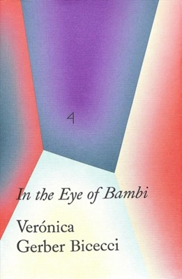 In the Eye of Bambi Veronica Gerbe Bicecci, Valeria Luiselli 9780854882762