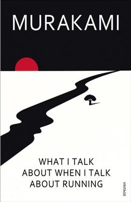 What I Talk About When I Talk About Running Haruki Murakami 9780099532538