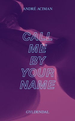 Call me by your name André Aciman 9788702307887