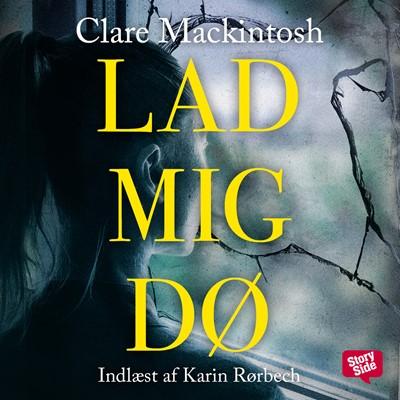 Lad mig dø Clare Mackintosh 9789178891153