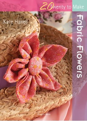 Twenty to Make: Fabric Flowers Kate Haxell 9781844486991