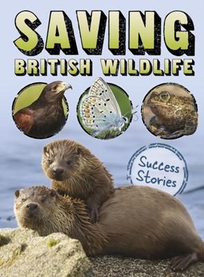 Saving British Wildlife Claire Throp 9781474762298