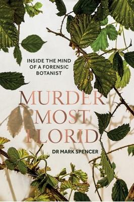 Murder Most Florid Dr. Mark A. Spencer 9781787134003