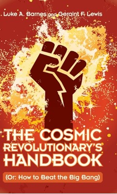 The Cosmic Revolutionary's Handbook Geraint F. Lewis, Luke A. (Western Sydney University) Barnes 9781108486705