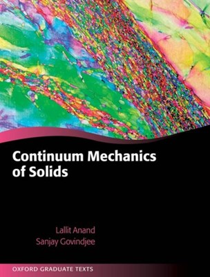 Continuum Mechanics of Solids Lallit (Professor of Mechanical Engineering Anand, Sanjay (Professor in Engineering Govindjee 9780198864721