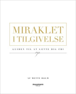 Miraklet i tilgivelse Mette Holm 9788793951167