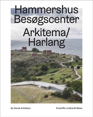 Hammershus Besøgscenter, Arkitema/Harlang  – Ny dansk arkitektur Bd. 5 Kristoffer Lindhardt Weiss 9788793604902