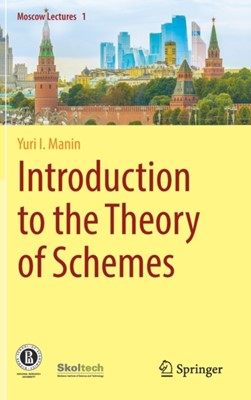 Introduction to the Theory of Schemes Yuri I. Manin 9783319743158