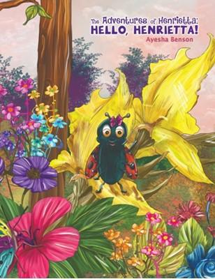 The Adventures of Henrietta: Hello, Henrietta! Ayesha Benson 9781528922616