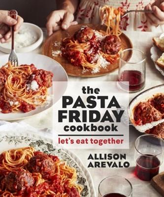 The Pasta Friday Cookbook Allison Arevalo 9781449497897