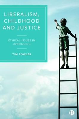 Liberalism, Childhood and Justice Tim Fowler, Tim (University of Bristol) Fowler 9781529201635