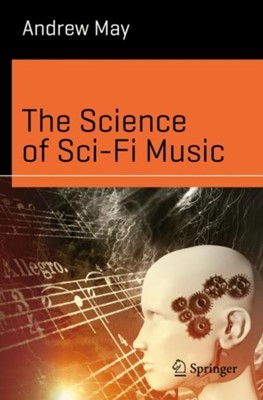 The Science of Sci-Fi Music Andrew May 9783030478322