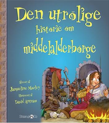 Den utrolige historie om middelalderborge Jacqueline Morley 9788770188869