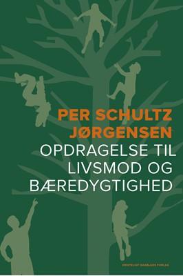Opdragelse til livsmod og bæredygtighed Per Schultz Jørgensen 9788774674580