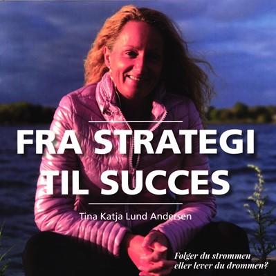 Fra Strategi til Succes Tina Katja Lund Andersen 9788797230305