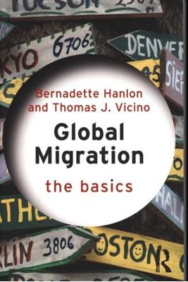Global Migration: The Basics Thomas J. (Northeastern University Vicino, Bernadette (Ohio State University Hanlon 9780415533867