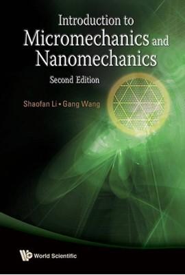 Introduction To Micromechanics And Nanomechanics (2nd Edition) Shaofan (Univ Of California Li, Gang (Hong Kong Univ Of Sci & Tech Wang 9789814436762