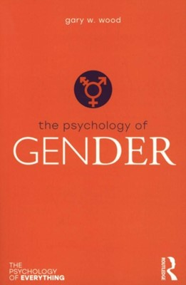 The Psychology of Gender Gary Wood 9781138748576