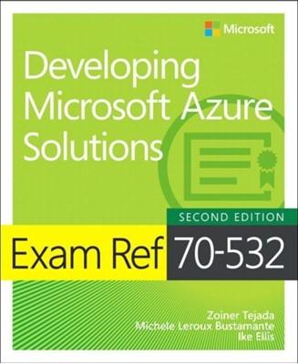 Exam Ref 70-532 Developing Microsoft Azure Solutions Michele Leroux Bustamante, Zoiner Tejada, Ike Ellis 9781509304592
