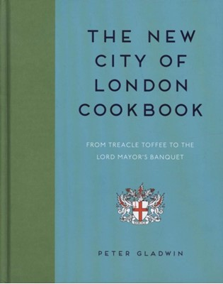 The New City of London Cookbook Peter Gladwin 9781784945558