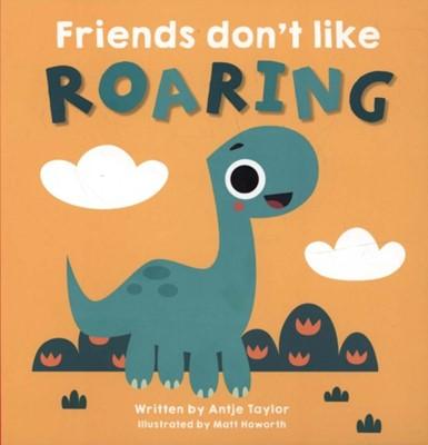 Friends Don't Like Roaring Antje Taylor 9781912678099