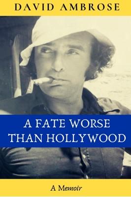 A Fate Worse than Hollywood David Ambrose 9781999312558