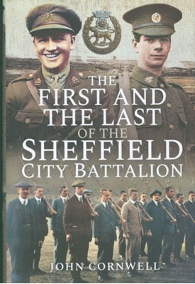 The First and the Last of the Sheffield City Battalion John Calvert Cornwell 9781526762245