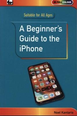 A Beginner's Guide to the iPhone Noel Kantaris 9780859347839