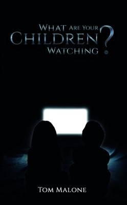 What Are Your Children Watching? Tom Malone 9781528947053