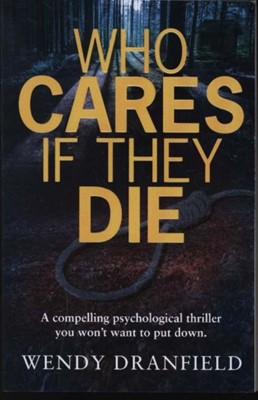 Who Cares If They Die Wendy Dranfield, Dranfield 9781912550203