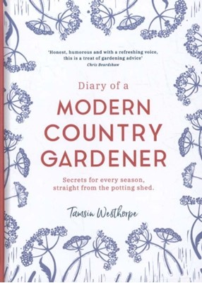 Diary of a Modern Country Gardener Tamsin Westhorpe 9781903360422