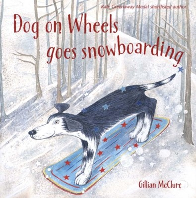 Dog on Wheels Goes Snowboarding Gillian McClure 9781909991798
