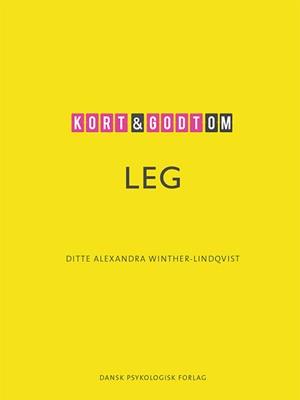 Kort & godt om LEG Ditte Alexandra Winther-Lindqvist 9788771587852