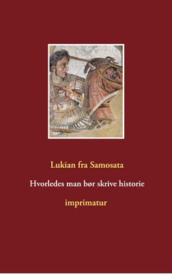 Hvorledes man bør skrive historie Lukian fra Samosata 9788743018711