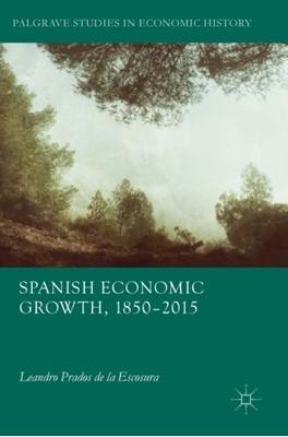 Spanish Economic Growth, 1850-2015 Leandro Prados de la Escosura 9783319580418