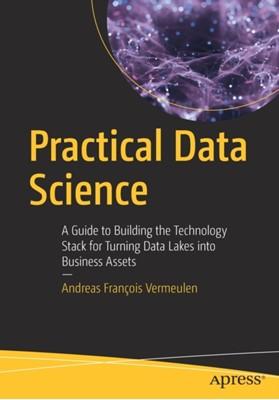 Practical Data Science Andreas Francois Vermeulen 9781484230534