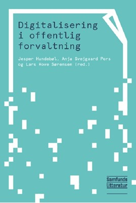 Digitalisering i offentlig forvaltning Anja Svejgaard Pors, Jesper Hundebøl, Lars Hove Sørensen (red), Lars Hove Sørensen (red.) 9788759335512