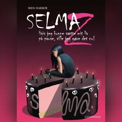 Selma Z - Hvis jeg kunne sætte mit liv på pause, ville jeg gøre det nu! Iben Harboe 9788762522145