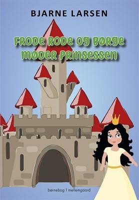 Frode Rode og Børge møder prinsessen Bjarne Larsen 9788772370552