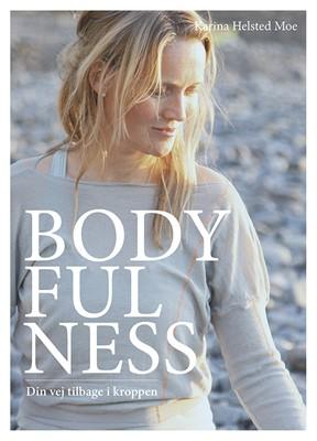 Bodyfulness - din vej tilbage i kroppen Karina Helsted Moe 9788797234907