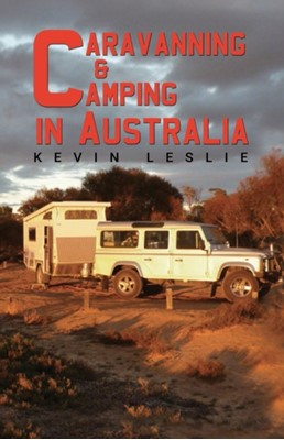 Caravanning and Camping in Australia Kevin Leslie 9781788485258