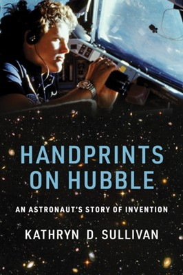 Handprints on Hubble Kathryn D. (Lindbergh Chair in Aerospace History Sullivan 9780262043182